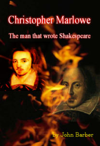 Christopher Marlowe the man that wrote Shakespeare by John Barber