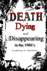 Death Dying and Disappearing in the 1980's